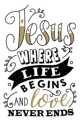 Jesus, where life begins